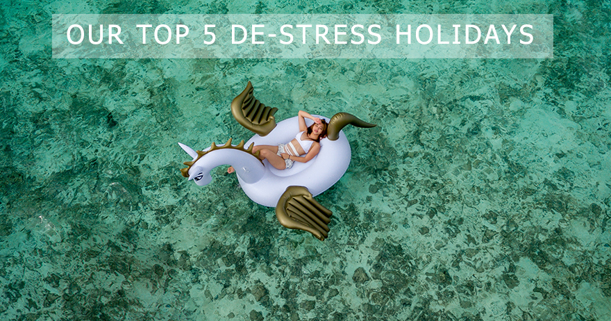 Our Top 5 De-stress Holidays