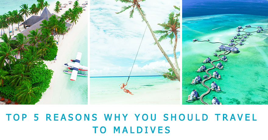 Top 5 Reasons why you should travel to Maldives for your next vacation